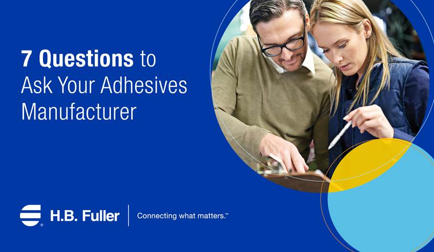 7 questions to ask your adhesives manufacturer